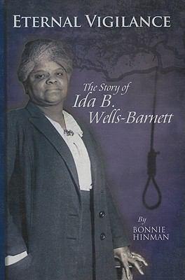 Eternal Vigilance : The Story of Ida B. Wells-Barnett - Bonnie Hinman