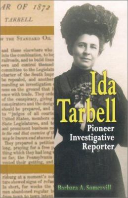 Ida Tarbell: Pioneer Investigative Reporter (World Writers)