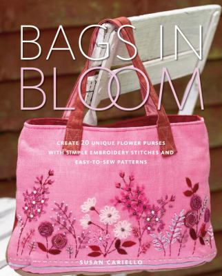 Bags in Bloom : Create 20 Unique Flower Purses with Simple Embroidery Stitches and Easy-to-Sew Patterns (0823000796 7390190) photo