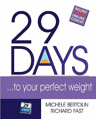 29 Days-- to Your Perfect Weight : A Simple Guide to Permanent Results! - Michele Bertolin; Richard Fast