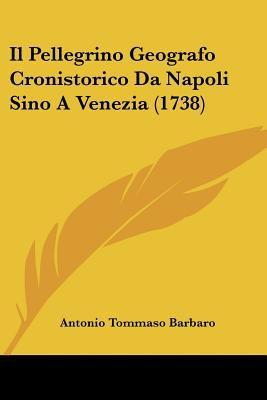 Paperback Il Pellegrino Geografo Cronistorico Da Napoli Sino a Venezia Book