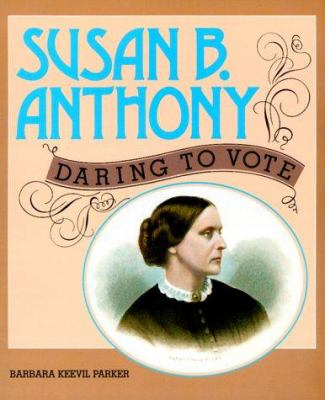 Susan B. Anthony: Daring to Vote - Book  of the Gateway Biographies