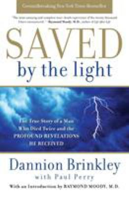 Paperback Saved by the Light : The True Story of a Man Who Died Twice and the Profound Revelations He Received Book