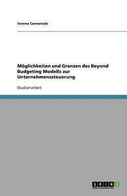 M?glichkeiten und Grenzen des Beyond Budgeting Modells zur Unternehmenssteuerung - Verena Czerwinski