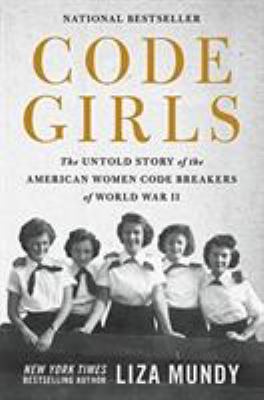 Hardcover Code Girls : The Untold Story of the American Women Code Breakers Who Helped Win World War II Book