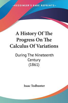 Paperback A History of the Progress on the Calculus of Variations : During the Nineteenth Century (1861) Book