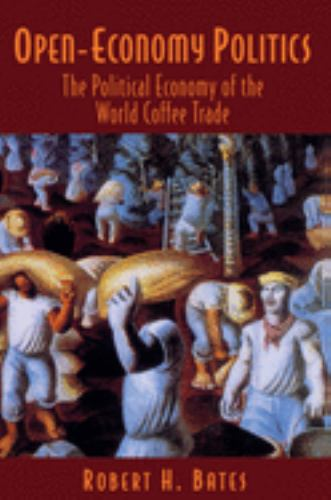 Open-Economy Politics : The Political Economy of the World Coffee Trade - Robert H. Bates