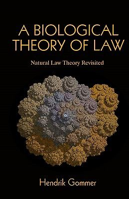 A Biological Theory of Law : Natural Law Theory Revisited - Hendrik Gommer