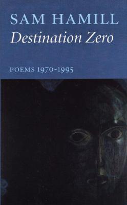 Destination Zero : Poems, 1970-1995 - Sam Hamill