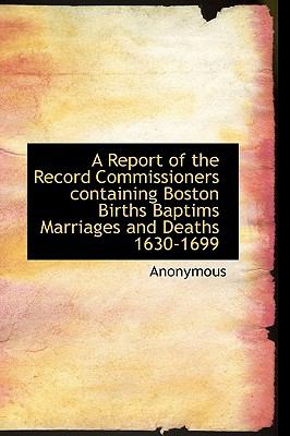 Paperback A Report of the Record Commissioners Containing Boston Births Baptims Marriages and Deaths 1630-1699 Book