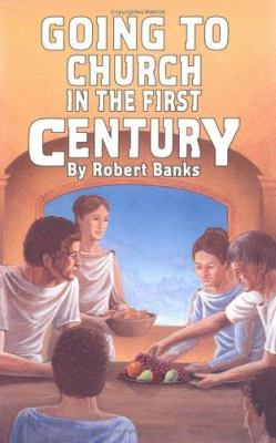 Going to Church in the First Century - Robert Banks