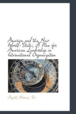 Paperback America and the New World-State; a Plea for American Leadership in International Organization Book