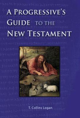 A Progressive's Guide to the New Testament - T. Collins Logan