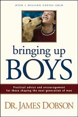 Paperback Bringing up Boys : Practical Advice and Encouragement for Those Shaping the Next Generation of Men Book