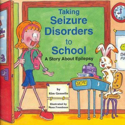 Taking Seizure Disorders to School : A Story about Epilepsy - Kim Gosselin