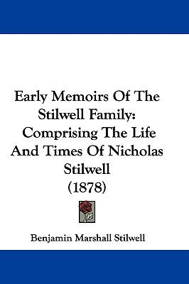 Hardcover Early Memoirs of the Stilwell Family : Comprising the Life and Times of Nicholas Stilwell (1878) Book