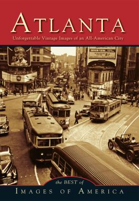 Atlanta: Unforgettable Vintage Images of an All-American City - Book  of the Images of America: Georgia