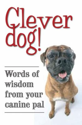 Clever Dog! : Words of Wisdom from Your Canine Pal - Quercus