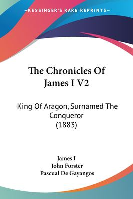Paperback The Chronicles of James I V2 : King of Aragon, Surnamed the Conqueror (1883) Book