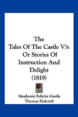 Hardcover The Tales of the Castle V3 : Or Stories of Instruction and Delight (1819) Book