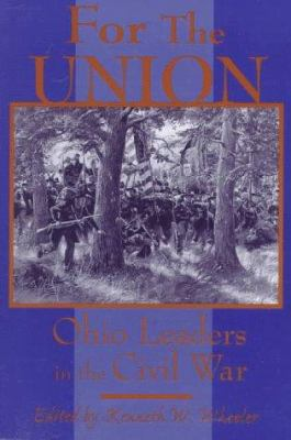 For the Union : Ohio Leaders in the Civil War - Kenneth W. Wheeler