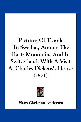 Hardcover Pictures of Travel : In Sweden, among the Hartz Mountains and in Switzerland, with A Visit at Charles Dickens's House (1871) Book