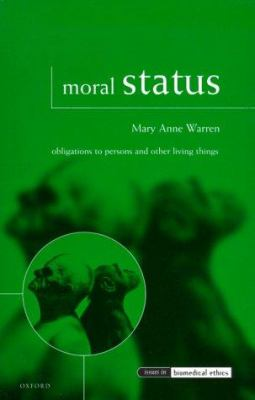 Moral Status : Obligations to Persons and Other Living Things - Mary Anne Warren