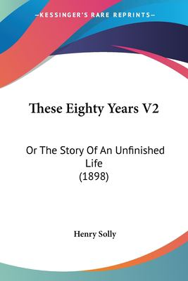 Paperback These Eighty Years V2 : Or the Story of an Unfinished Life (1898) Book