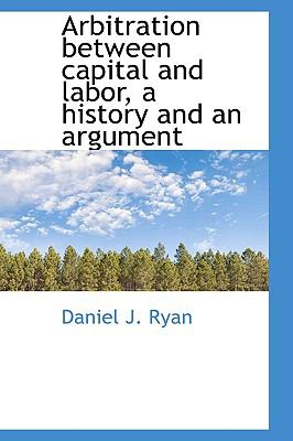 Paperback Arbitration Between Capital and Labor, a History and an Argument Book