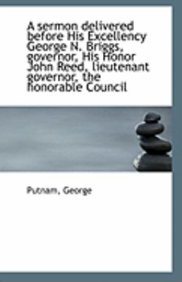 Paperback A Sermon Delivered Before His Excellency George N Briggs, Governor, His Honor John Reed, Lieutenant Book