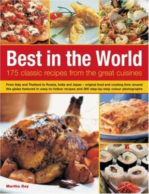 Best in the world 175 classic recipes book by martha day best in the world 175 classic recipes from the great cuisines from italy and thailand to russia india and japan original food and cooking from around forumfinder Choice Image