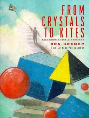 From Crystals to Kites : Exploring Three Dimensions - Ron Kremer