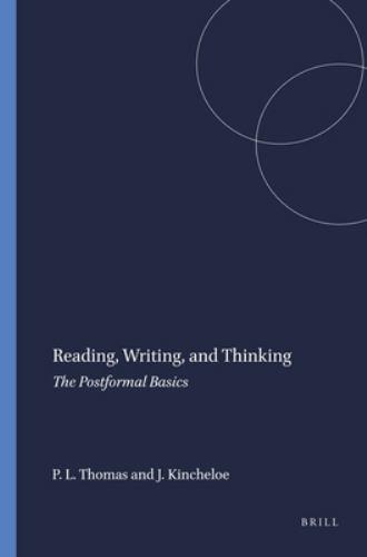Reading, Writing, and Thinking : The Postformal Basics - Paul L. Thomas; Joe Kincheloe