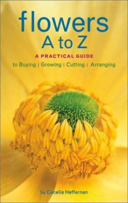 Paperback Flowers A to Z : A Practical Guide to Buying, Growing, Cutting, Arranging Book