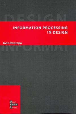 Information Processing in Design - John Restrepo