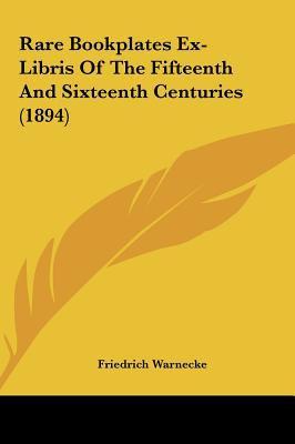 Rare Bookplates Ex-Libris of the Fifteenth and Sixteenth Centuries - Friedrich Warnecke