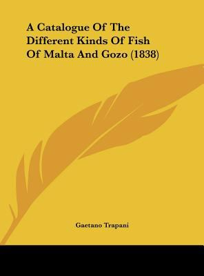A Catalogue of the Different Kinds of Fish of Malta and Gozo - Gaetano Trapani