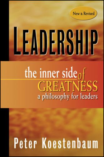 Leadership : The Inner Side of Greatness, a Philosophy for Leaders - Peter Koestenbaum