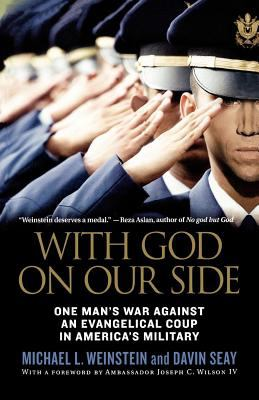 With God on Our Side : One Man's War Against an Evangelical Coup in America's Military - Davin Seay; Michael L. Weinstein