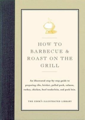How to Barbecue & Roast on the Grill - Book  of the Illustrated Step-By-Step Guides
