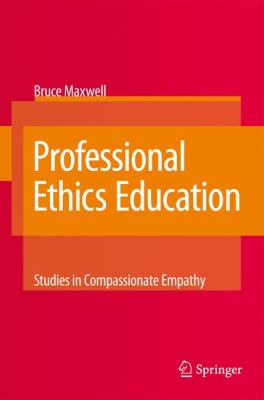 Professional Ethics Education : Studies in Compassionate Empathy - Bruce Maxwell