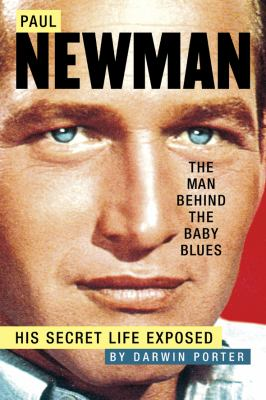 Paul Newman The Man Behind Baby Blues His Secret Life Exposed
