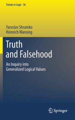Truth and Falsehood : An Inquiry into Generalized Logical Values - Yaroslav Shramko; Heinrich Wansing