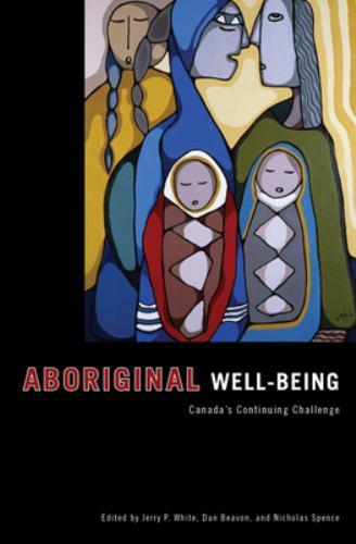 Aboriginal Well-Being : Canada's Continuing Challenge - Daniel J. K. Beavon; William Palech; Roberto Basso