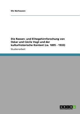 Die Rassen- und Elitegehirnforschung von Oskar und C?cile Vogt und der kulturhistorische Kontext (ca. 1895 - 1933) - Ole Norhausen