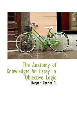 Paperback The Anatomy of Knowledge : An Essay in Objective Logic Book