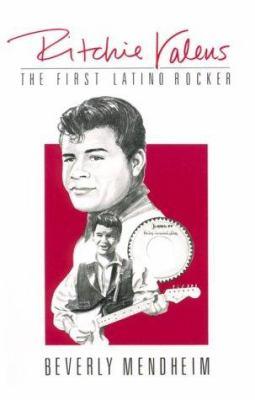 Ritchie Valens, the First Latino Rocker - Beverly Mendheim