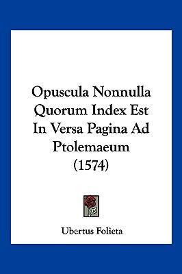 Hardcover Opuscula Nonnulla Quorum Index Est in Versa Pagina Ad Ptolemaeum Book