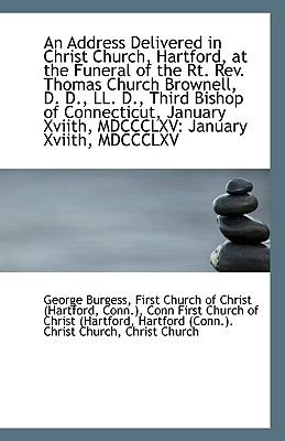 Paperback An Address Delivered in Christ Church, Hartford, at the Funeral of the Rt Rev Thomas Church Browne Book