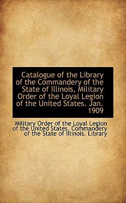Paperback Catalogue of the Library of the Commandery of the State of Illinois, Military Order of the Loyal Leg Book